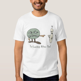 Bowling: I'm Coming After You! T Shirts