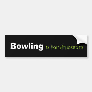 Bowling is for dinosaurs car bumper sticker