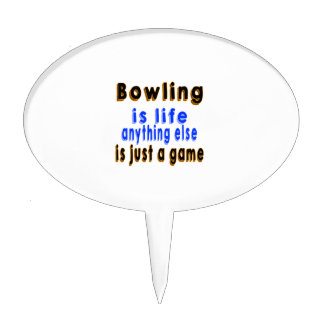 Bowling is life anything else is just a game cake pick