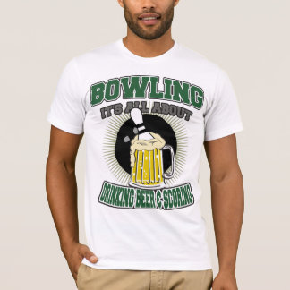 Bowling It's All About Drinking Beer & Scoring T-Shirt