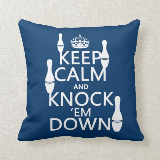 Bowling Keep Calm and Knock 'em Down - all colors Pillows