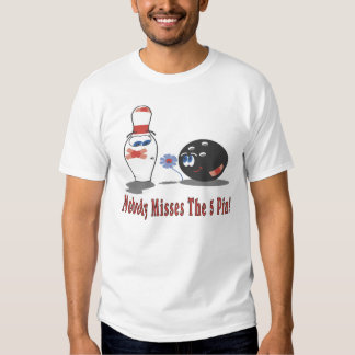 Bowling: Nobody Misses the 5 Pin - Front Tee Shirts