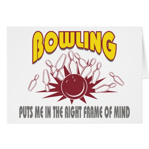 Bowling Puts Me In The Right Frame of Mind Greeting Card