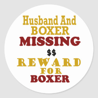 Boxer  & Husband Missing Reward For Boxer Classic Round Sticker