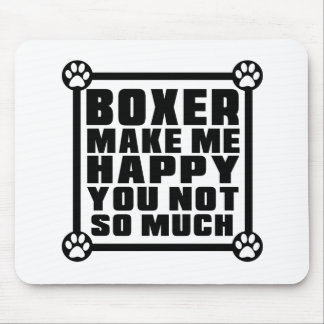 BOXER MAKE ME HAPPY YOU NOT SO MUCH MOUSE PAD