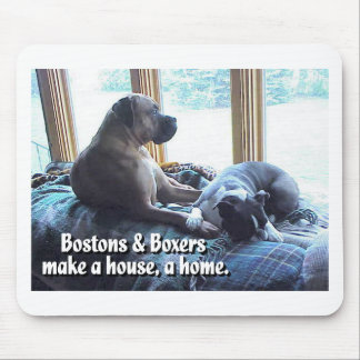 Boxers and Bostons Make a House a Home Mouse Pad
