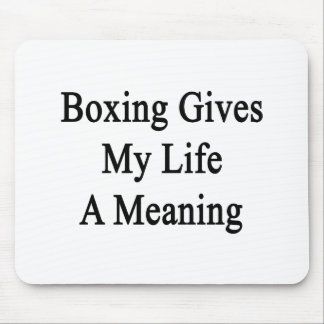 Boxing Gives My Life A Meaning Mouse Pad