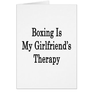 Boxing Is My Girlfriend's Therapy Greeting Card