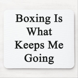 Boxing Is What Keeps Me Going Mouse Pad