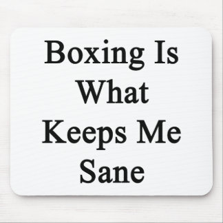 Boxing Is What Keeps Me Sane Mouse Pad