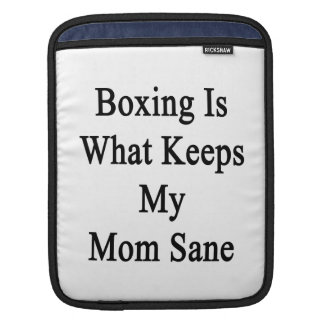 Boxing Is What Keeps My Mom Sane Sleeve For iPads