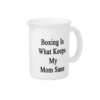 Boxing Is What Keeps My Mom Sane Pitchers