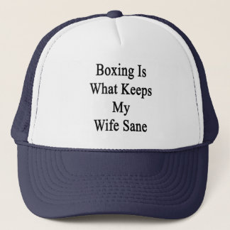 Boxing Is What Keeps My Wife Sane Trucker Hat
