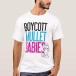 Boycott Mullet Babies (White Only) T-Shirt