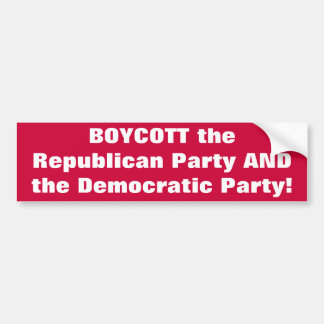 BOYCOTT the Republican Party AND the Democratic... Bumper Sticker