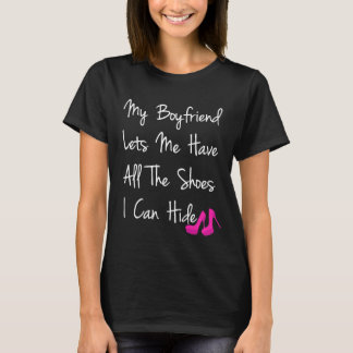 Boyfriend Lets Me Have All Shoes I Can Hide T-Shirt