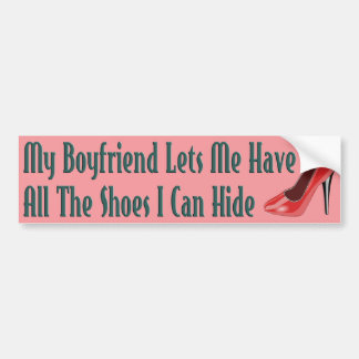 Boyfriend Lets Me Have Shoes Bumper Sticker Car Bumper Sticker