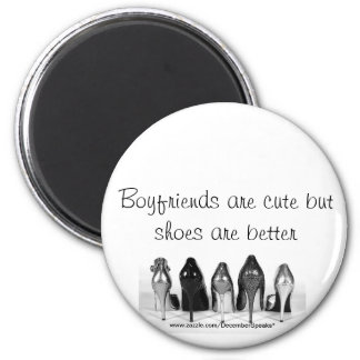 Boyfriends are cute but shoes are better 2 inch round magnet