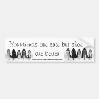 Boyfriends are cute but shoes are better car bumper sticker
