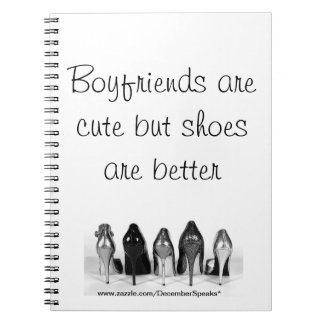 Boyfriends are cute but shoes are better spiral notebook