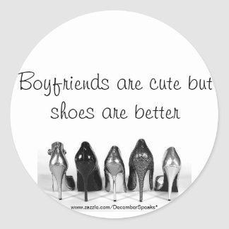 Boyfriends are cute but shoes are better classic round sticker