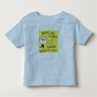 """Boys are stupid..."" Toddler T-shirt"