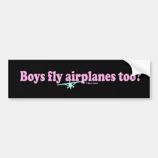 """BOYS FLY AIRPLANES TOO?"" BUMPER STICKER"