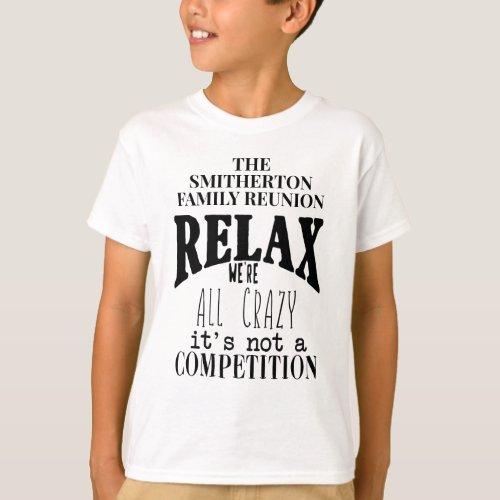 Boys Funny Relax Were All Crazy Family Reunion T_Shirt