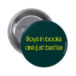 Boys in books are just better pinback button