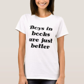 Boys in books are just better T-Shirt