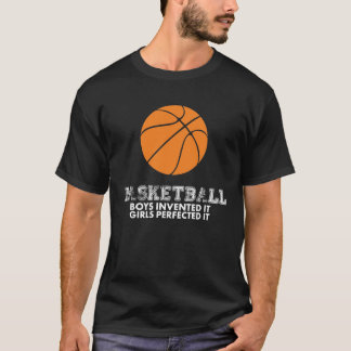 Boys Invented It Girls Perfected it Basketball T-Shirt