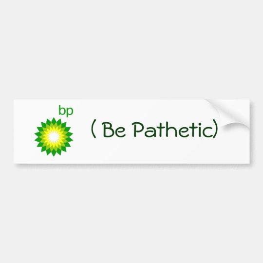 BP Be Pathetic Bumper Sticker