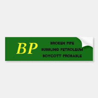 BP, Broken PipeBubbling PetroleumBoycott Probable Bumper Sticker