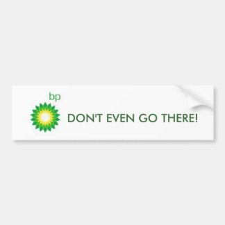 bp, DON'T EVEN GO THERE! Car Bumper Sticker