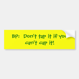 BP:  Don't tap it if you can't cap it! Car Bumper Sticker