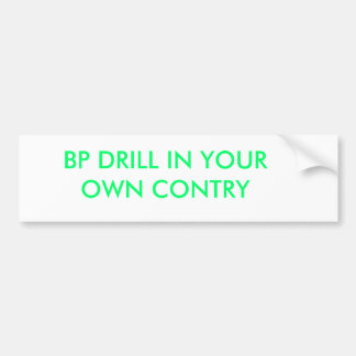 BP DRILL IN YOUR OWN CONTRY CAR BUMPER STICKER