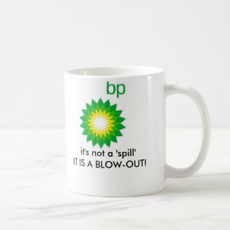 bp, it's not a 'spill'IT IS A BLOW-OUT! Classic White Coffee Mug