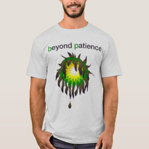 BP Oil Spill - Beyond Patience T-Shirt