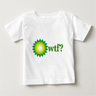 BP OIL SPILL WTF BABY T-Shirt