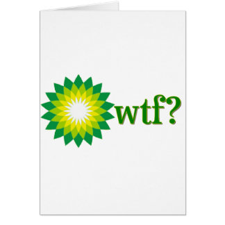 BP OIL SPILL WTF CARD