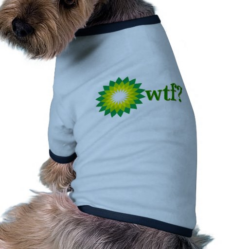 BP OIL SPILL WTF DOG CLOTHING