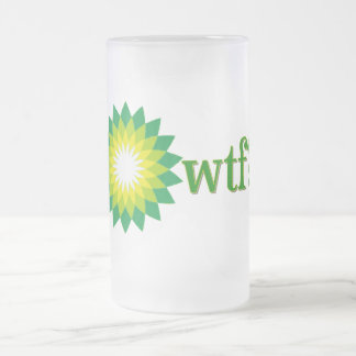 BP OIL SPILL WTF FROSTED GLASS BEER MUG