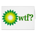BP OIL SPILL WTF GREETING CARDS