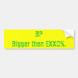 BPBigger then EXXON. Bumper Sticker