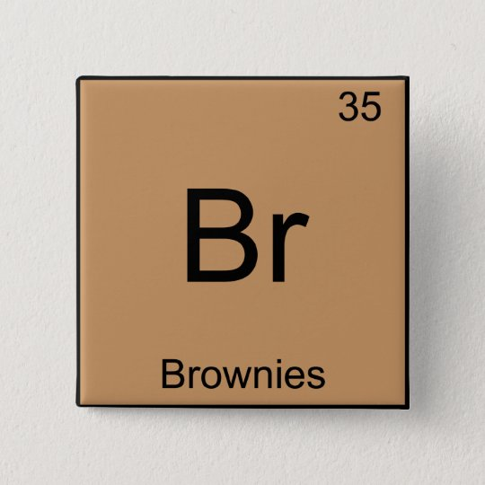 Br - Brownies Funny Chemistry Element Symbol Tee Button