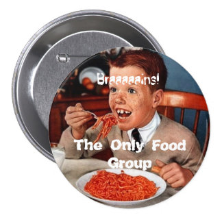 Braaaains! The Only Food Group Pinback Button