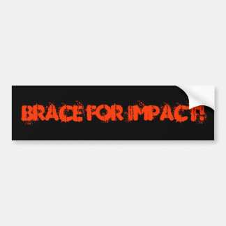 BRACE FOR IMPACT! BUMPER STICKER