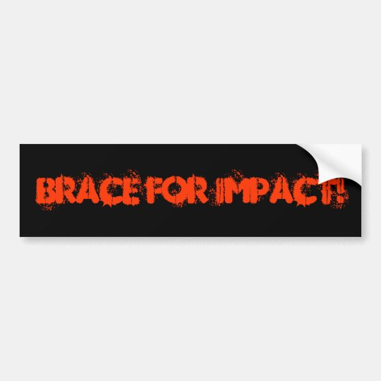 BRACE FOR IMPACT! BUMPER STICKER