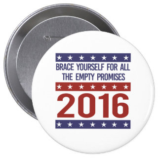 Brace yourself for all the empty promises 2016 - - button