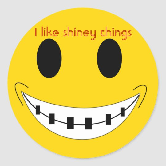 braces, I like shiney things Classic Round Sticker